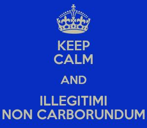 keep-calm-and-illegitimi-non-carborundum-7