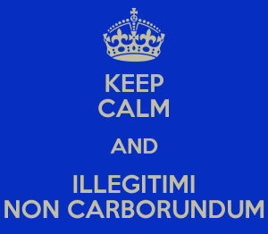 keep-calm-and-illegitimi-non-carborundum-7